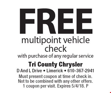 Free multipoint vehicle check with purchase of any regular service. Must present coupon at time of check in. Not to be combined with any other offers. 1 coupon per visit. Expires 5/4/18. P