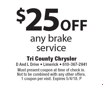 $25 off any brake service. Must present coupon at time of check in. Not to be combined with any other offers. 1 coupon per visit. Expires 5/4/18. P