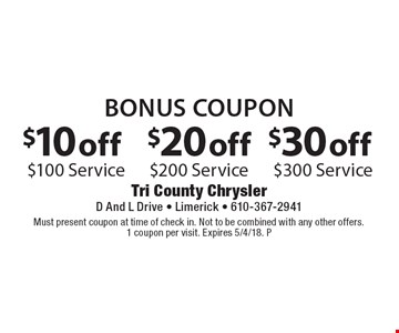Bonus Coupon $30 off $300 Service. $20 off $200 Service. $10 off $100 Service. Must present coupon at time of check in. Not to be combined with any other offers. 1 coupon per visit. Expires 5/4/18. P