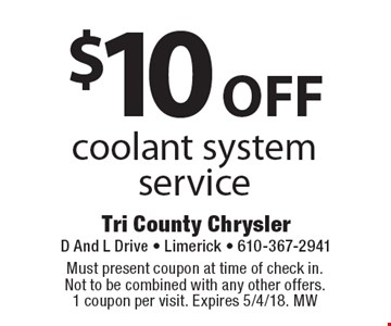$10 off coolant system service. Must present coupon at time of check in. Not to be combined with any other offers. 1 coupon per visit. Expires 5/4/18. MW