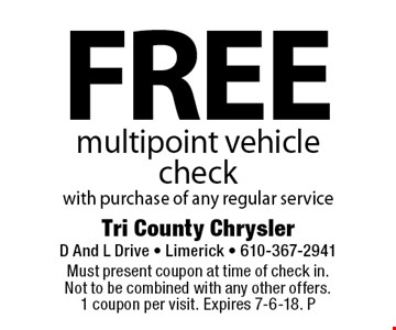 Free multipoint vehicle check with purchase of any regular service. Must present coupon at time of check in. Not to be combined with any other offers. 1 coupon per visit. Expires 7-6-18. P