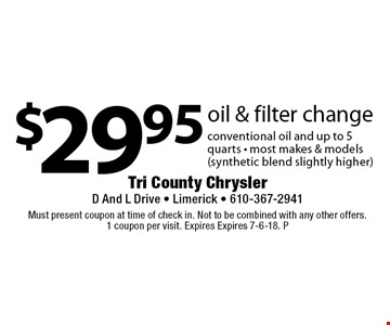 $29.95 oil & filter change conventional oil and up to 5 quarts - most makes & models (synthetic blend slightly higher). Must present coupon at time of check in. Not to be combined with any other offers. 1 coupon per visit. Expires Expires 7-6-18. P