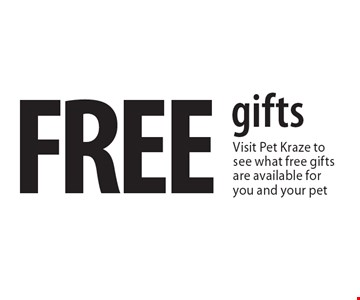FREE gifts Visit Pet Kraze to see what free gifts are available for you and your pet.