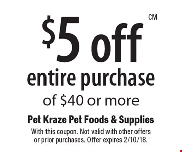 $5 off entire purchase of $40 or more. With this coupon. Not valid with other offersor prior purchases. Offer expires 2/10/18.