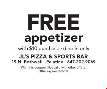 Free appetizer. With $10 purchase. Dine in only. With this coupon. Not valid with other offers. Offer expires 2-2-18.