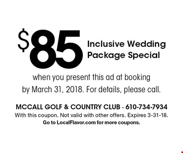 $85 Inclusive Wedding Package Special when you present this ad at booking by March 31, 2018. For details, please call.. With this coupon. Not valid with other offers. Expires 3-31-18.Go to LocalFlavor.com for more coupons.