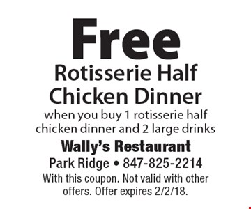 Free Rotisserie Half Chicken Dinner when you buy 1 rotisserie half chicken dinner and 2 large drinks. With this coupon. Not valid with other offers. Offer expires 2/2/18.