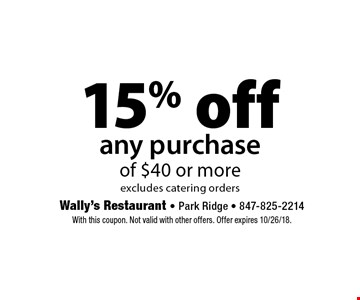 15% off any purchase of $40 or more. Excludes catering orders. With this coupon. Not valid with other offers. Offer expires 10/26/18.