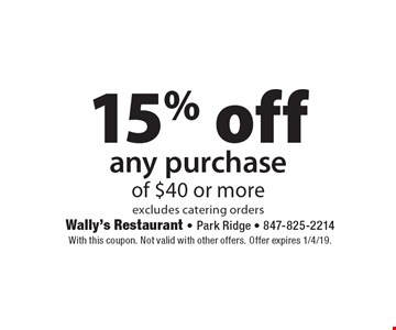 any purchase of $40 or more excludes catering orders15% off . With this coupon. Not valid with other offers. Offer expires 1/4/19.
