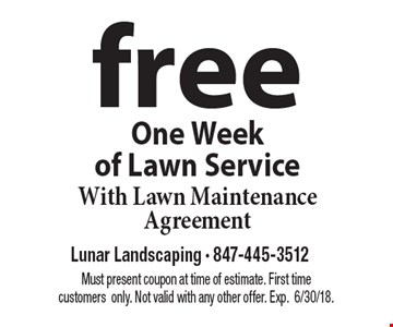 Free One Week of Lawn Service With Lawn Maintenance Agreement. Must present coupon at time of estimate. First time customers only. Not valid with any other offer. Exp. 6/30/18.