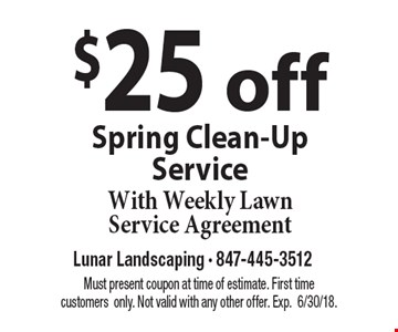 $25 off Spring Clean-Up Service. With Weekly Lawn Service Agreement. Must present coupon at time of estimate. First time customers only. Not valid with any other offer. Exp. 6/30/18.