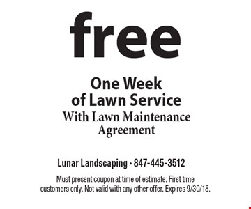 Free One Week of Lawn Service With Lawn Maintenance Agreement. Must present coupon at time of estimate. First time customers only. Not valid with any other offer. Expires 9/30/18.