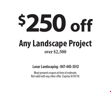 $250 off Any Landscape Project over $2,500. Must present coupon at time of estimate. Not valid with any other offer. Expires 9/30/18.