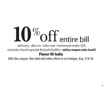 10% off entire bill. Delivery. Dine in. Take-out. Minimum order $35.  Excludes lunch special & lunch buffet. Online coupon code: local2.  With this coupon. Not valid with other offers or on holidays. Exp. 2-9-18.