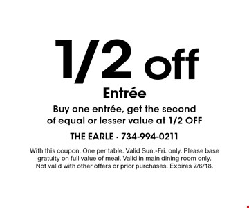 1/2 off entree. Buy one entree, get the second of equal or lesser value at 1/2 off. With this coupon. One per table. Valid Sun.-Fri. only. Please base gratuity on full value of meal. Valid in main dining room only. Not valid with other offers or prior purchases. Expires 7/6/18.