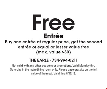 Free entree. Buy one entree at regular price, get the second entree of equal or lesser value free (max. value $30). Not valid with any other coupons or promotions. Valid Monday thru Saturday in the main dining room only. Please base gratuity on the full value of the meal. Valid thru 8/17/18.