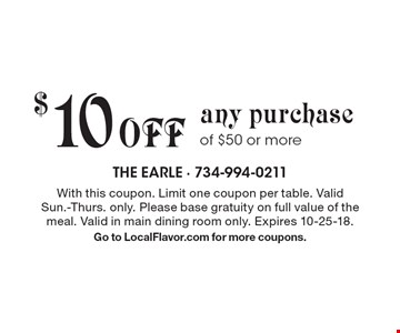 $10 Off any purchase of $50 or more. With this coupon. Limit one coupon per table. Valid Sun.-Thurs. only. Please base gratuity on full value of the meal. Valid in main dining room only. Expires 10-25-18. Go to LocalFlavor.com for more coupons.