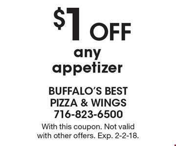 $1 Off any appetizer. With this coupon. Not valid with other offers. Exp. 2-2-18.