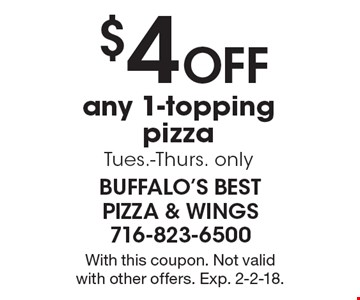 $4 off any 1-topping pizza. Tues.-Thurs. only. With this coupon. Not valid 
