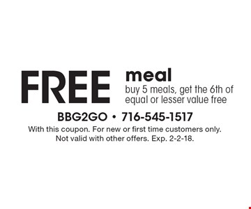 Free meal. Buy 5 meals, get the 6th of equal or lesser value free. With this coupon. For new or first time customers only. Not valid with other offers. Exp. 2-2-18.