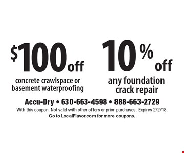$100 off concrete crawlspace or basement waterproofing OR 10% off any foundation crack repair. With this coupon. Not valid with other offers or prior purchases. Expires 2/2/18. Go to LocalFlavor.com for more coupons.