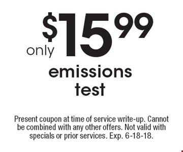 $15.99 only emissions test. Present coupon at time of service write-up. Cannot be combined with any other offers. Not valid with specials or prior services. Exp. 6-18-18.