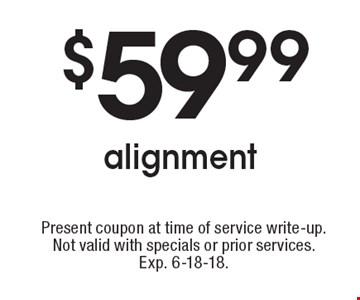 $59.99 alignment. Present coupon at time of service write-up. Not valid with specials or prior services. Exp. 6-18-18.