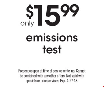 $15.99 emissions test. Present coupon at time of service write-up. Cannot be combined with any other offers. Not valid with specials or prior services. Exp. 4-27-18.