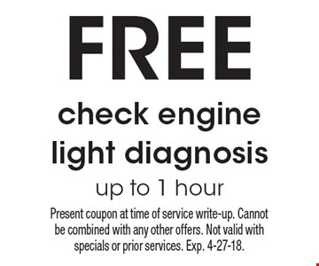 FREE check engine light diagnosis up to 1 hour. Present coupon at time of service write-up. Cannot be combined with any other offers. Not valid with specials or prior services. Exp. 4-27-18.