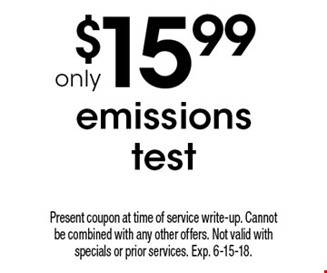 $15.99 emissions test. Present coupon at time of service write-up. Cannot be combined with any other offers. Not valid with specials or prior services. Exp. 6-15-18.