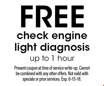 FREE check engine light diagnosis, up to 1 hour. Present coupon at time of service write-up. Cannot be combined with any other offers. Not valid with specials or prior services. Exp. 6-15-18.