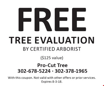Free tree evaluation by certified arborist ($125 value). With this coupon. Not valid with other offers or prior services. Expires 8-3-18.