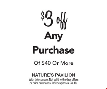 $3 off of $40 or more any purchase. With this coupon. Not valid with other offers or prior purchases. Offer expires 3-23-18.