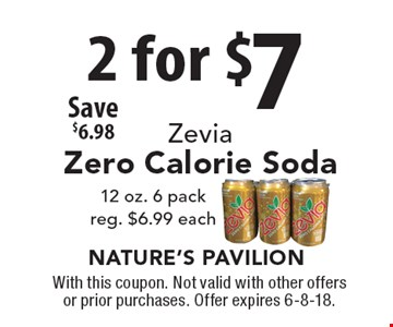 Zevia Zero Calorie Soda12 oz. 6 pack 2 for $7. reg. $6.99 each Save $6.98. With this coupon. Not valid with other offers or prior purchases. Offer expires 6-8-18.