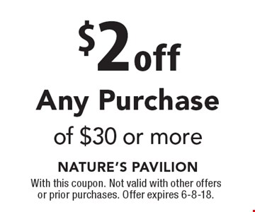 $2 off Any Purchase of $30 or more. With this coupon. Not valid with other offers or prior purchases. Offer expires 6-8-18.