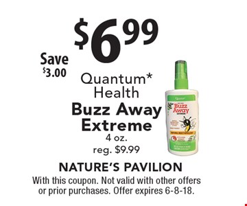 $6.99 Quantum* Health Buzz Away Extreme 4 oz. reg. $9.99 Save $3.00. With this coupon. Not valid with other offers or prior purchases. Offer expires 6-8-18.
