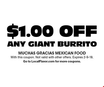 $1.00 OFF ANY GIANT BURRITO. With this coupon. Not valid with other offers. Expires 2-9-18.Go to LocalFlavor.com for more coupons.