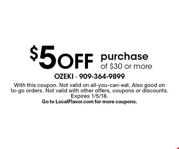 $5 Off purchase of $30 or more. With this coupon. Not valid on all-you-can-eat. Also good on to-go orders. Not valid with other offers, coupons or discounts. Expires 1/5/18. Go to LocalFlavor.com for more coupons.