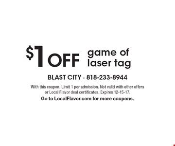$1 Off Game Of Laser Tag. With this coupon. Limit 1 per admission. Not valid with other offers or Local Flavor deal certificates. Expires 12-15-17.  Go to LocalFlavor.com for more coupons.