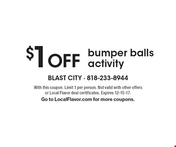 $1 Off bumper balls activity. With this coupon. Limit 1 per person. Not valid with other offers or Local Flavor deal certificates. Expires 12-15-17. Go to LocalFlavor.com for more coupons.