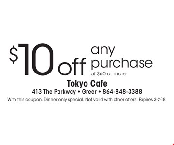 $10 off any purchase of $60 or more. With this coupon. Dinner only special. Not valid with other offers. Expires 3-2-18.
