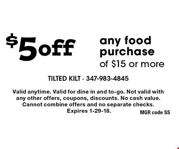 $5 off any food purchase of $15 or more. Valid anytime. Valid for dine in and to-go. Not valid with any other offers, coupons, discounts. No cash value. Cannot combine offers and no separate checks. Expires 1-29-18.
