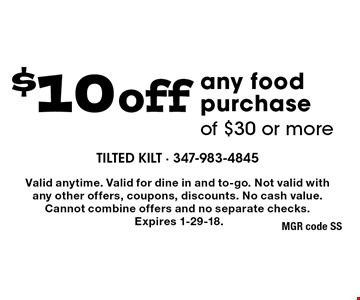 $10 off any food purchase of $30 or more. Valid anytime. Valid for dine in and to-go. Not valid with any other offers, coupons, discounts. No cash value. Cannot combine offers and no separate checks. Expires 1-29-18.