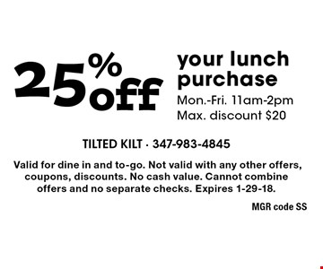 25% off your lunch purchase. Mon.-Fri. 11am-2pm. Max. discount $20. Valid for dine in and to-go. Not valid with any other offers, coupons, discounts. No cash value. Cannot combine offers and no separate checks. Expires 1-29-18.