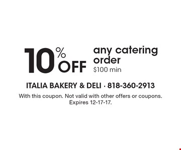 10% Off any catering order $100 min . With this coupon. Not valid with other offers or coupons.Expires 12-17-17.