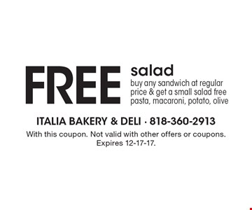 free salad. buy any sandwich at regular price & get a small salad free pasta, macaroni, potato, olive. With this coupon. Not valid with other offers or coupons. Expires 12-17-17.