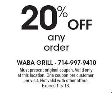 20% Off any order. Must present original coupon. Valid only at this location. One coupon per customer, per visit. Not valid with other offers. Expires 1-5-18.