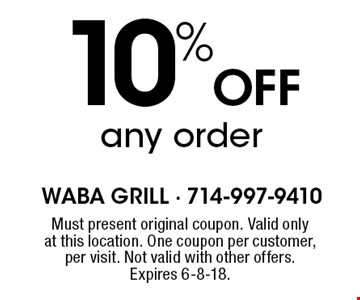 10% Off any order. Must present original coupon. Valid only at this location. One coupon per customer, per visit. Not valid with other offers. Expires 6-8-18.