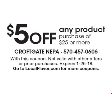 $5 OFF any product purchase of $25 or more. With this coupon. Not valid with other offers or prior purchases. Expires 1-26-18. Go to LocalFlavor.com for more coupons.
