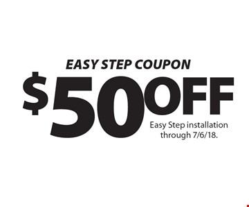 $50 Easy Step installation through 7/6/18.OFF.